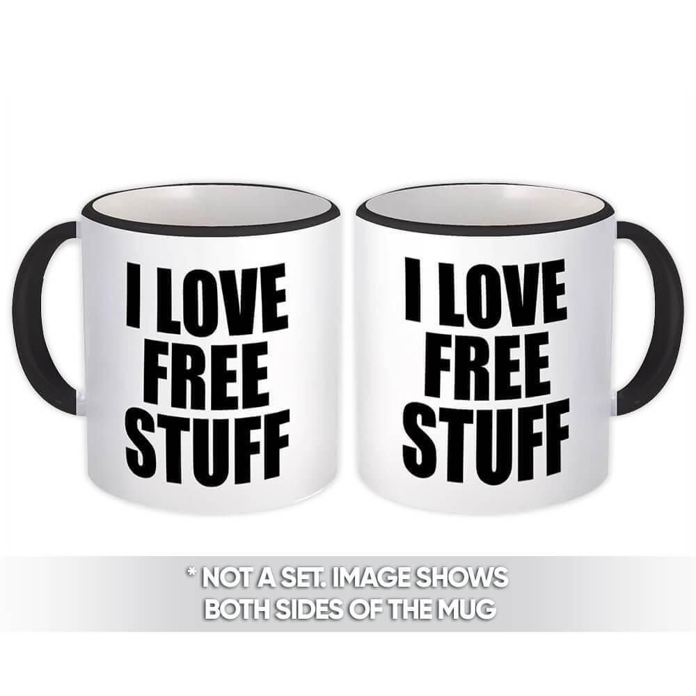 I Love Free Stuff : Gift Mug Funny Coworker Sarcastic Friend