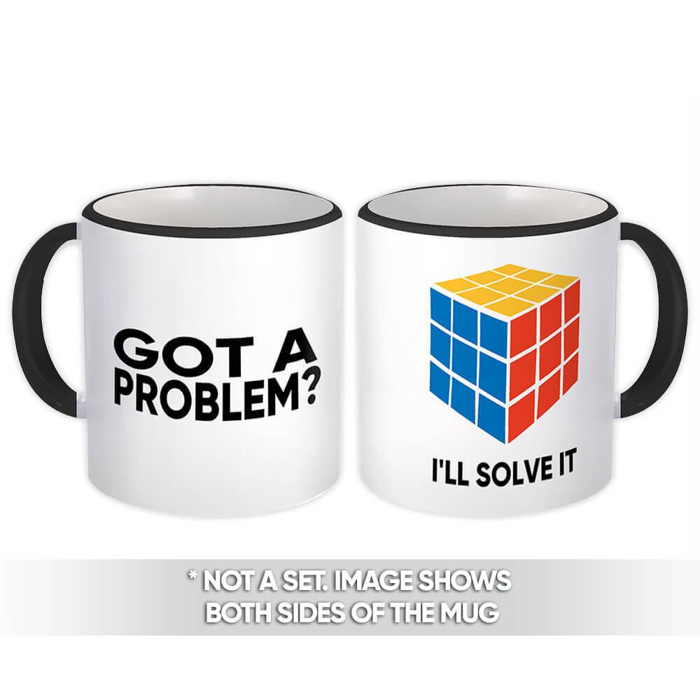 Got a Problem? : Gift Mug Funny Coworker Sarcastic Friend
