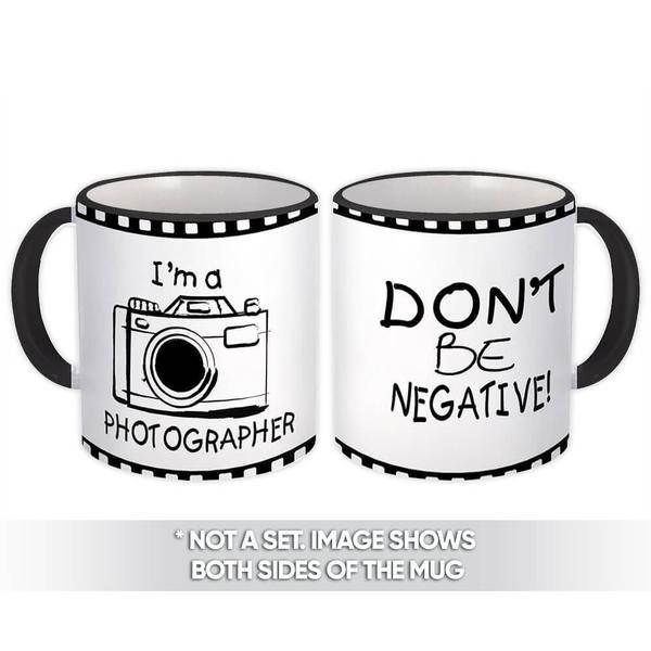Photographer Dont Be Negative : Gift Mug Profession Work Birthday Photography