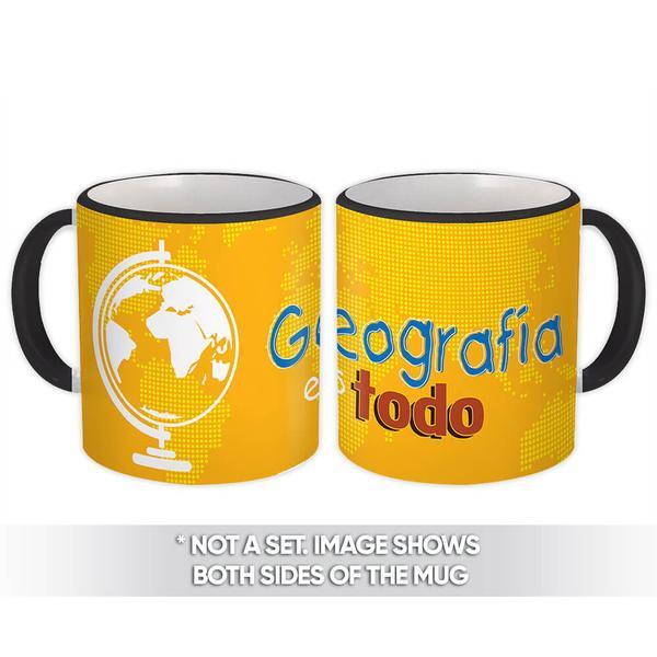 Geografia es todo : Gift Mug Profession Job Work Coworker Birthday Occupation