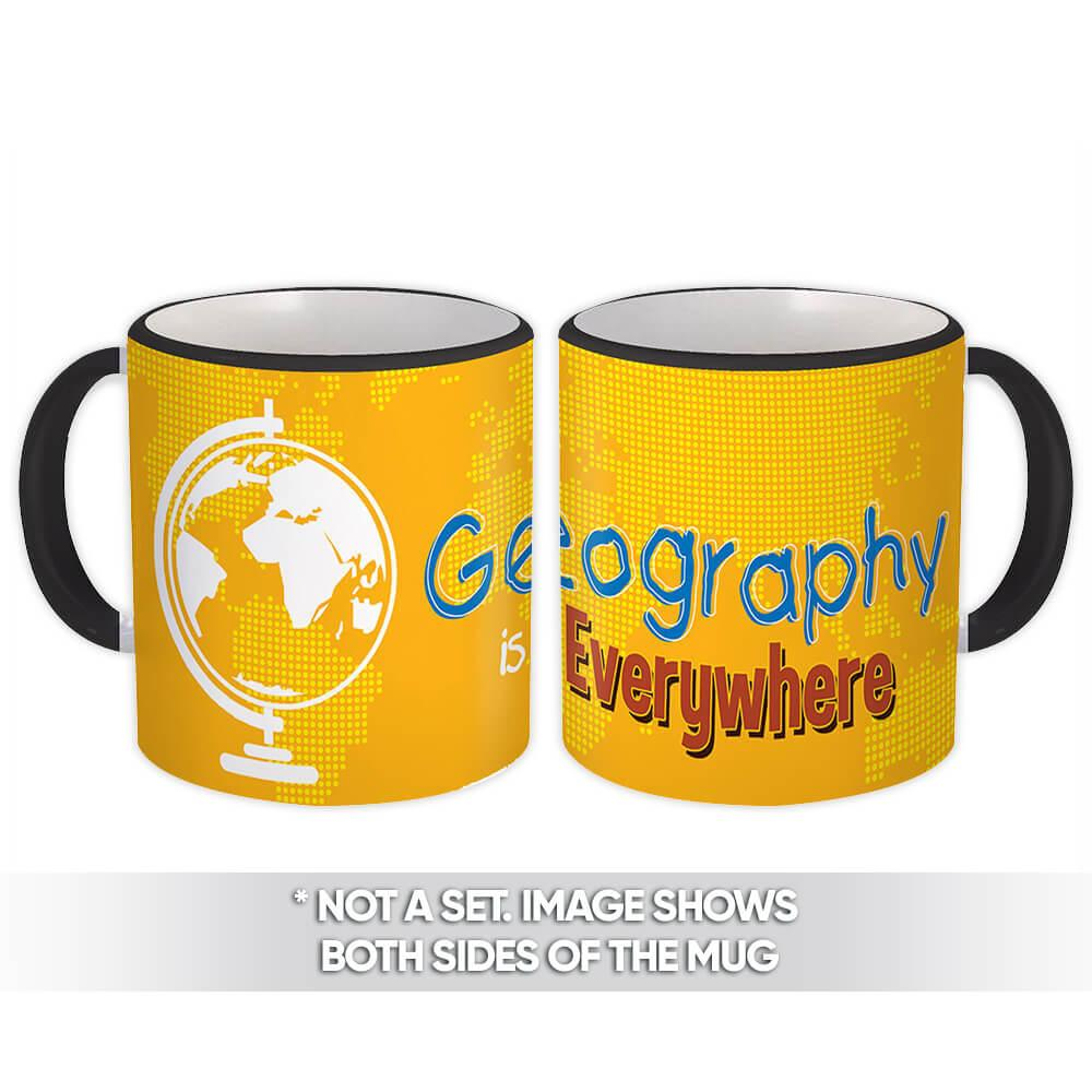 Geography is Everywhere : Gift Mug Profession Job Work Coworker Birthday