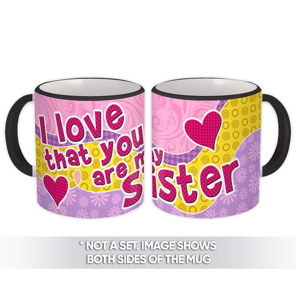 I Love that You are My Sister : Gift Mug Coffee Birthday Sis Christmas Family