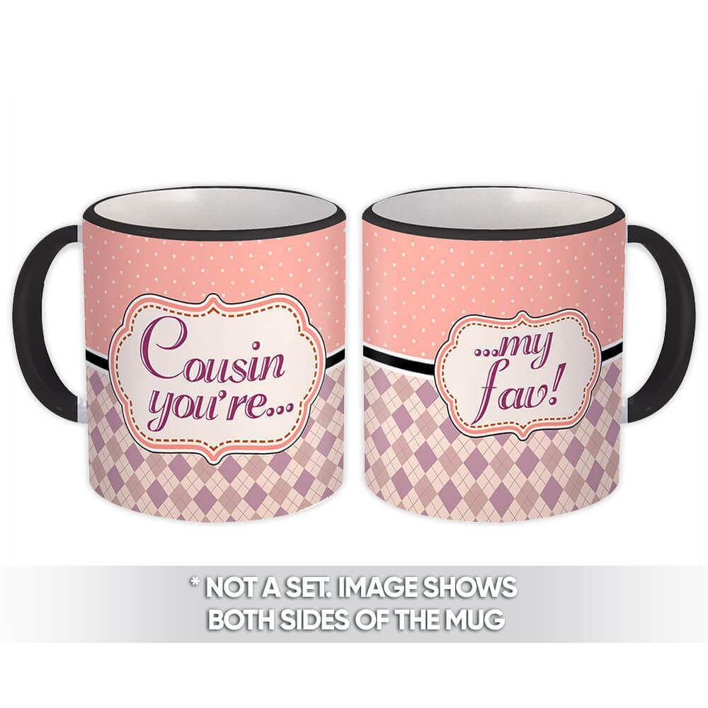 Cousin You are My Fav : Gift Mug Favorite Family Birthday Christmas