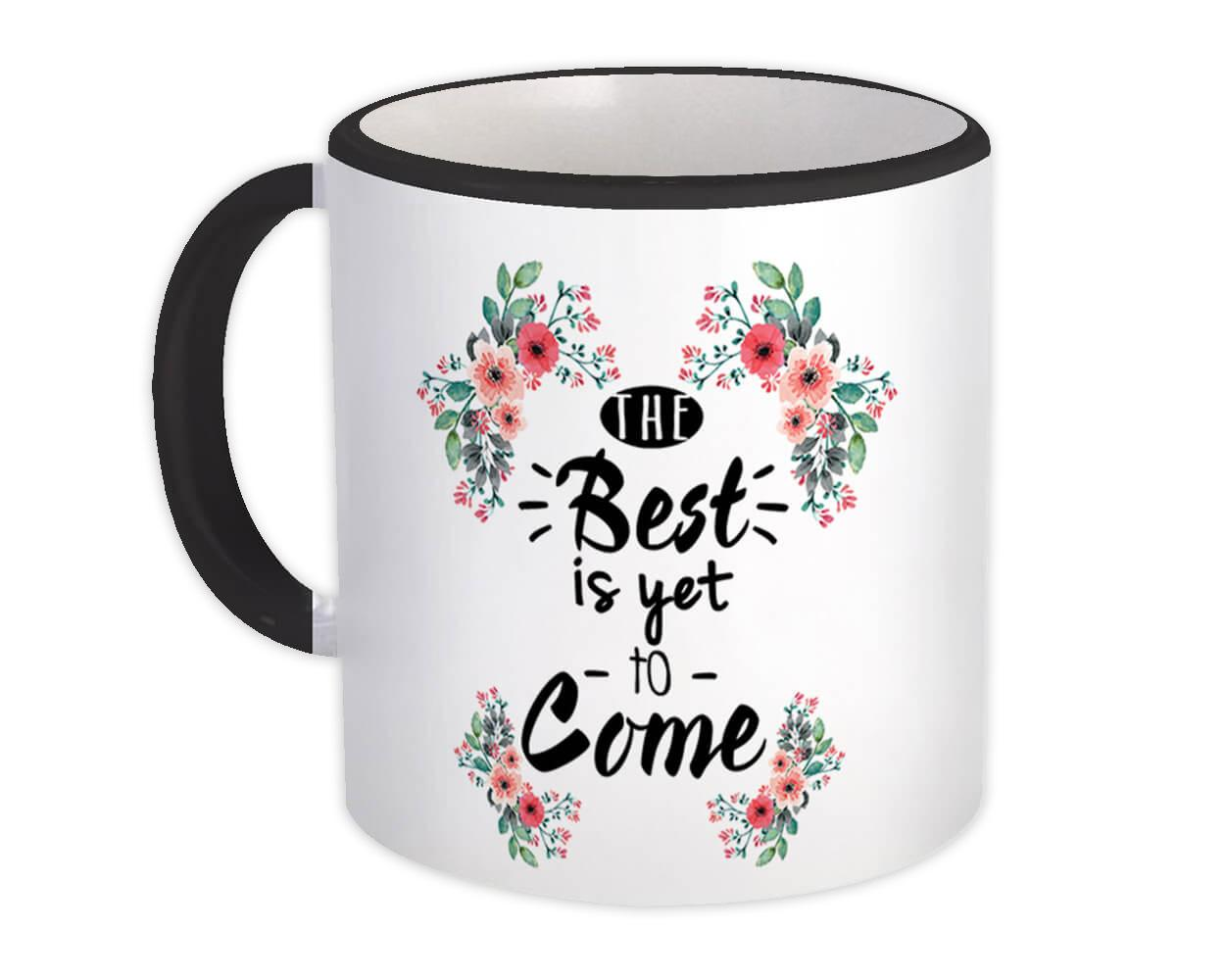 The Best is Yet to Come : Gift Mug Inspirational Quotes Flower Office Pastel