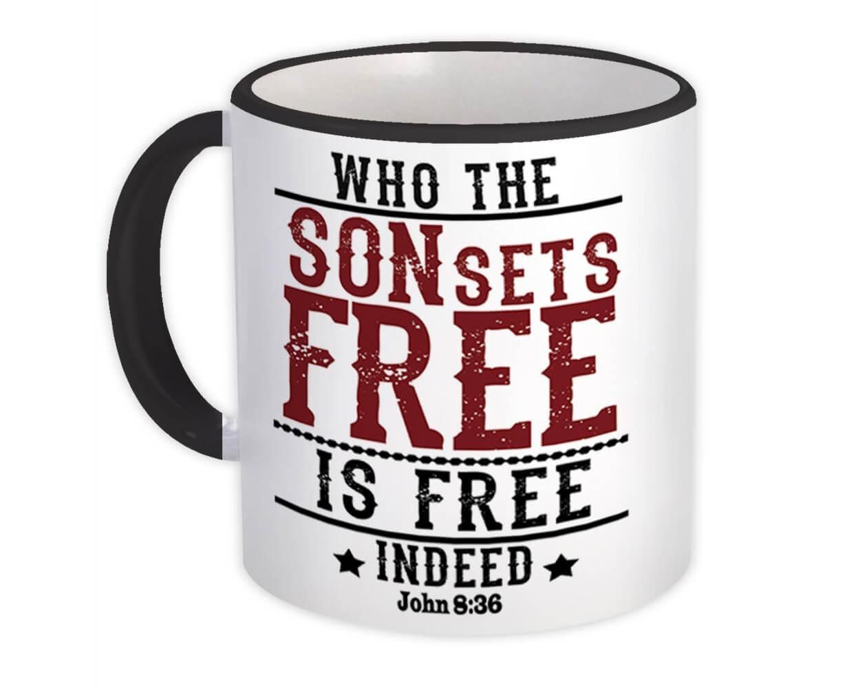 Who the SON Sets Free is Free Indeed : Gift Mug Christian