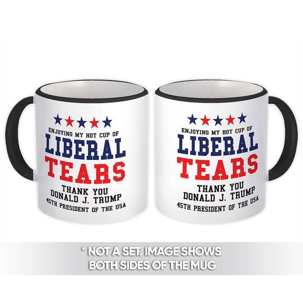 Enjoying My Hot Cup of Liberal Tears : Gift Mug Donald Trump President MAGA