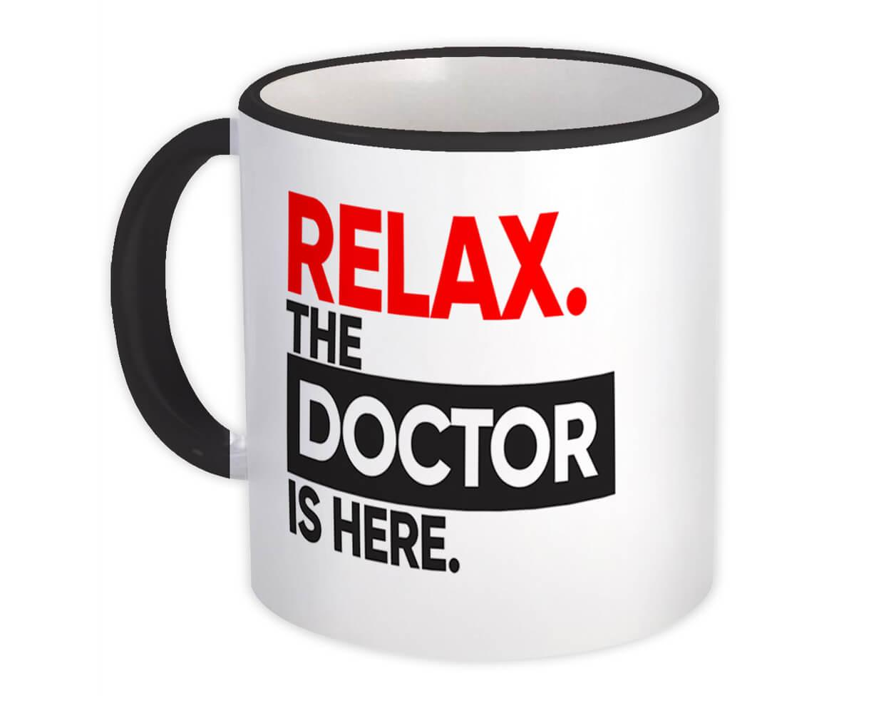 Relax The Doctor is Here : Gift Mug MD Medicine Office Funny Humor Coworker