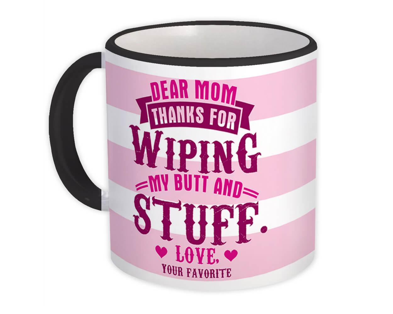 Dear Mom : Gift Mug Mothers Day Favorite Child Wiping Stuff Family