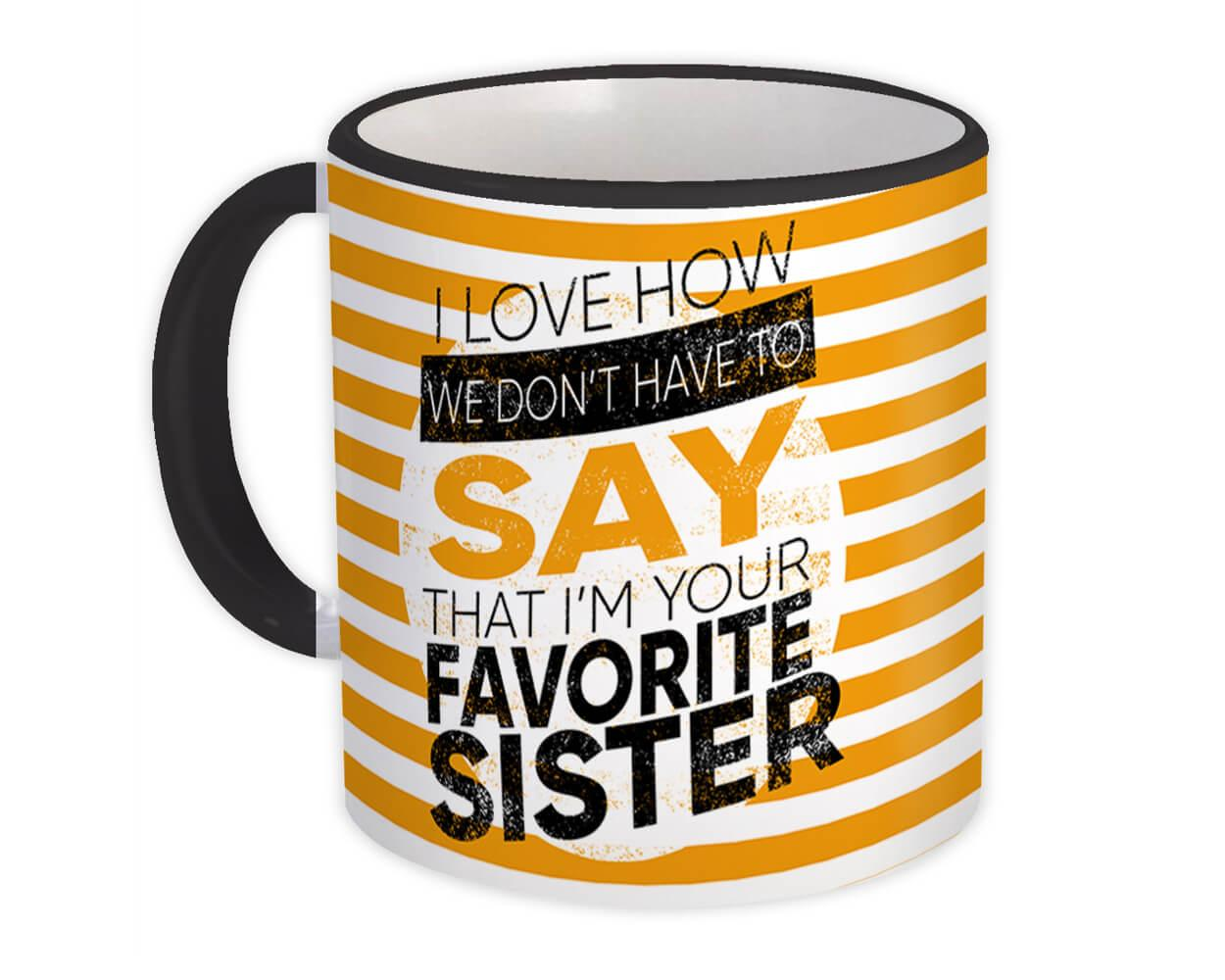 Favorite Sister : Gift Mug I Love How We Don't Have to Say