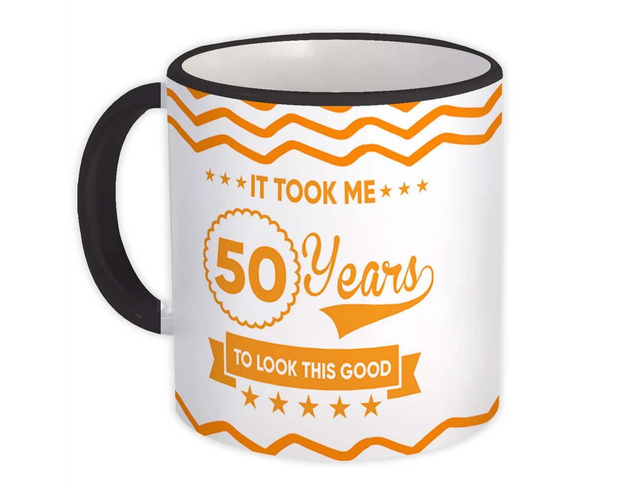 50 Years Birthday : Gift Mug It Took Me to Look This Good Fifty