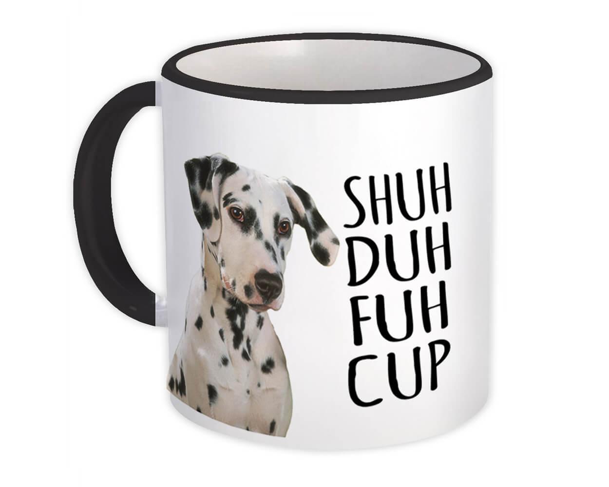 Shuh Duh Fuh Cup : Gift Mug Dog Dalmatian Cute Funny Office Coworker