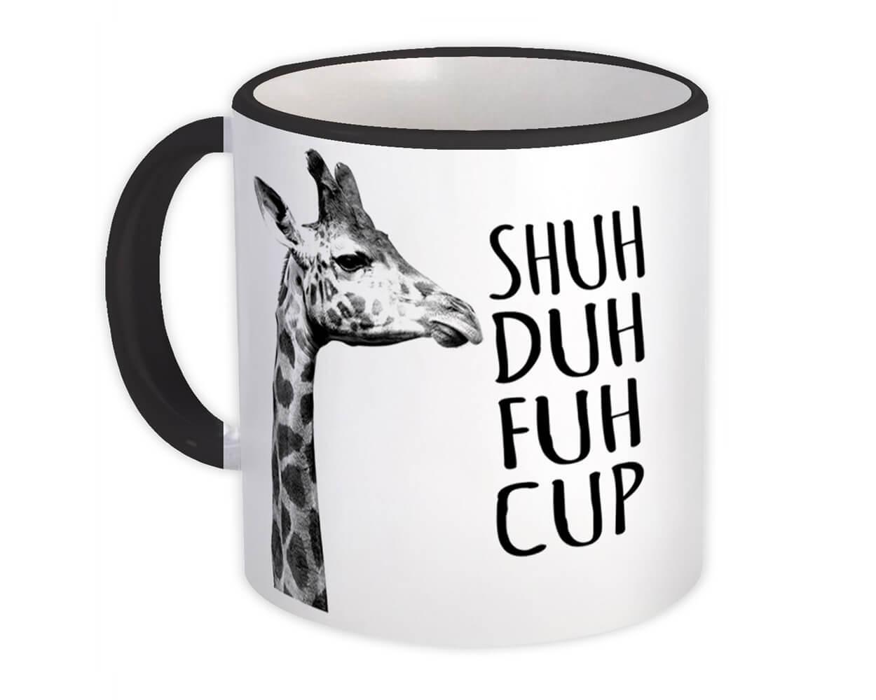 Shuh Duh Fuh Cup : Gift Mug Giraffe Animal Funny Office Coworker