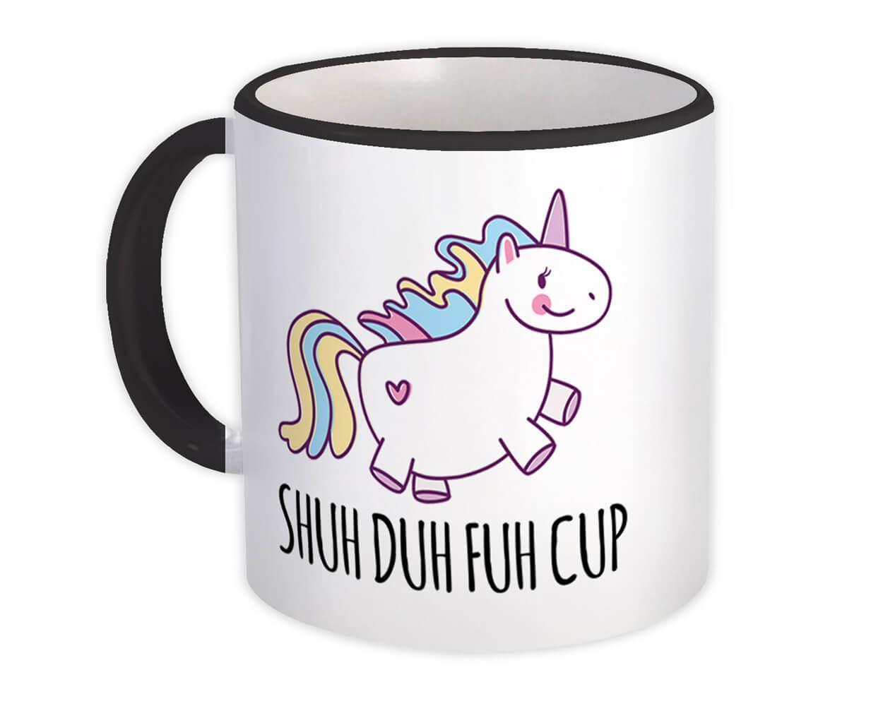 Unicorn Rainbow Shuh Duh Fuh Cup : Gift Mug Cute Funny Office Coworker