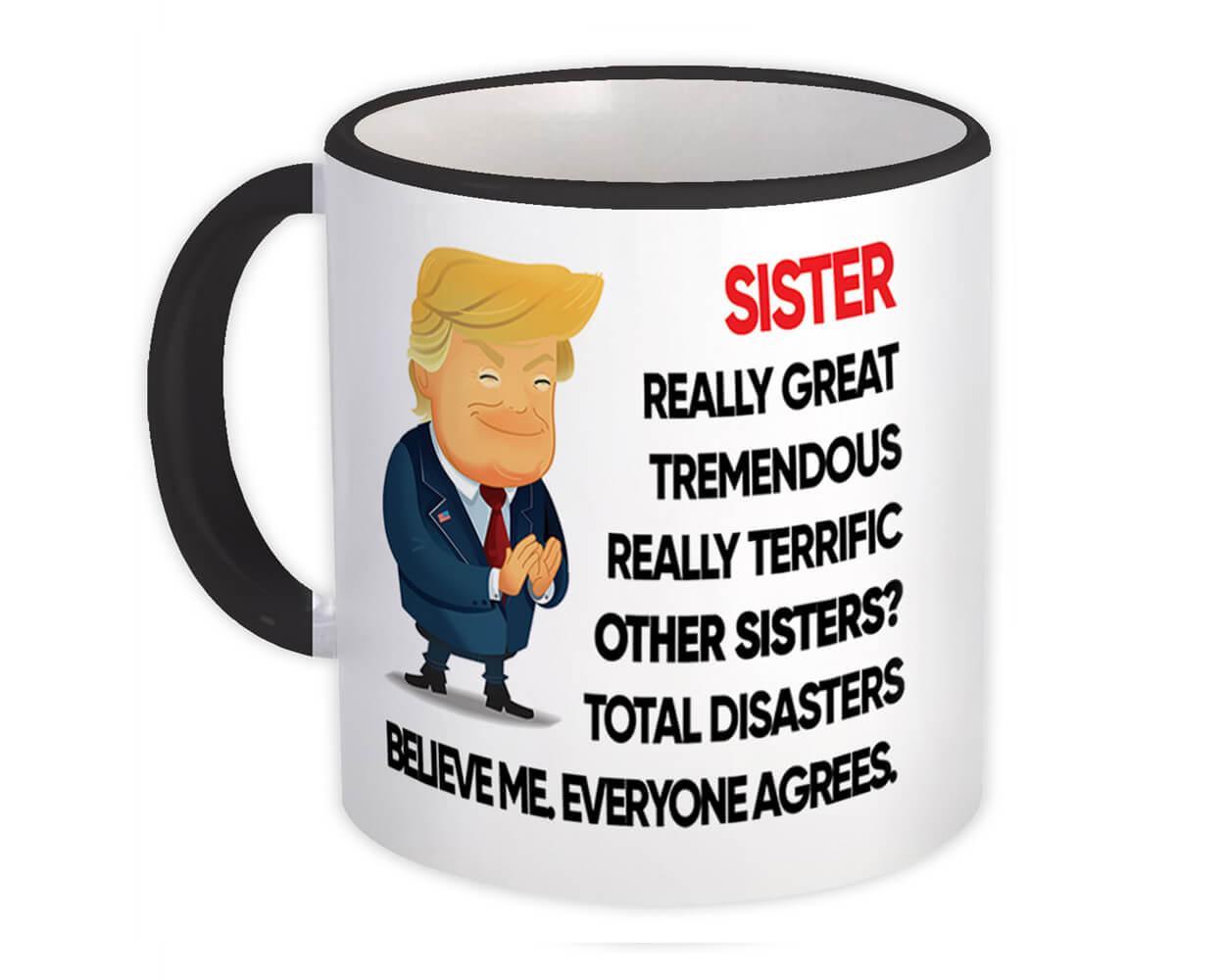 Gift for SISTER : Gift Mug Donald Trump Terrific SISTER Funny Christmas