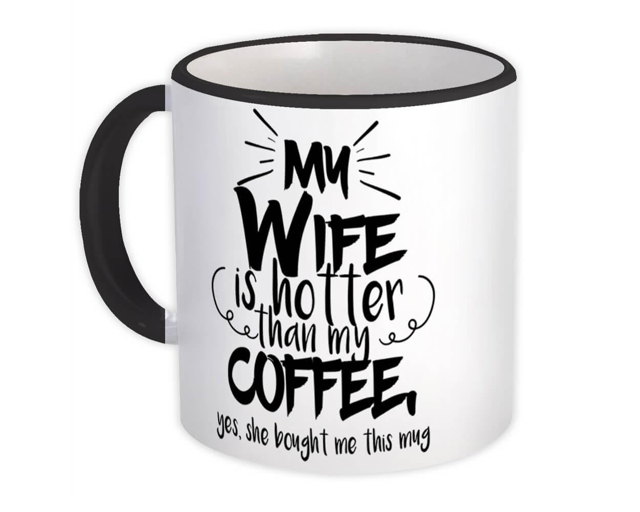 My Wife is Hotter Than My Coffee : Gift Mug Yes She Bought Me This Husband