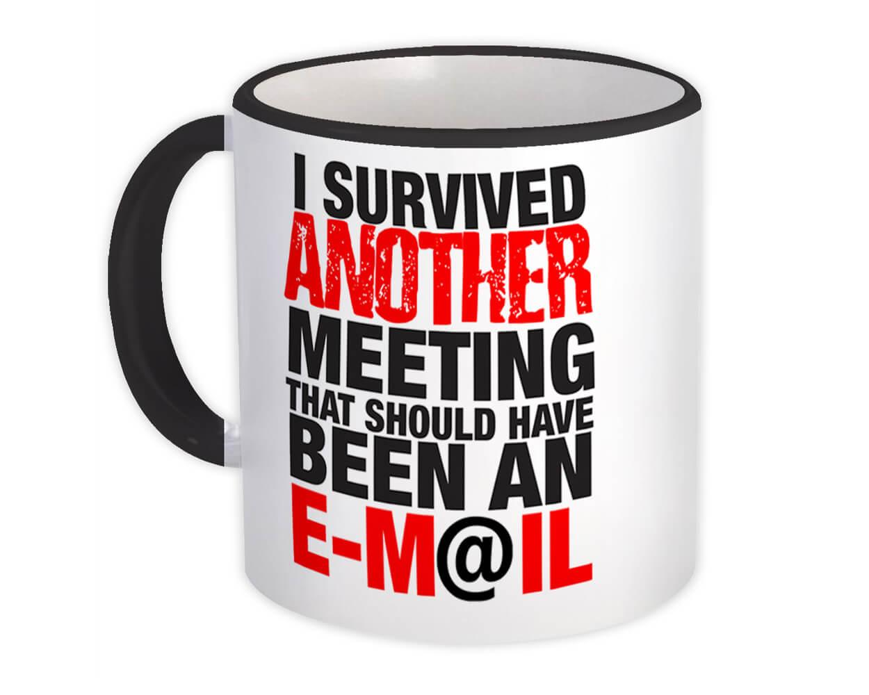 I Survived Another Meeting : Gift Mug Email Office Coworker Work Boss