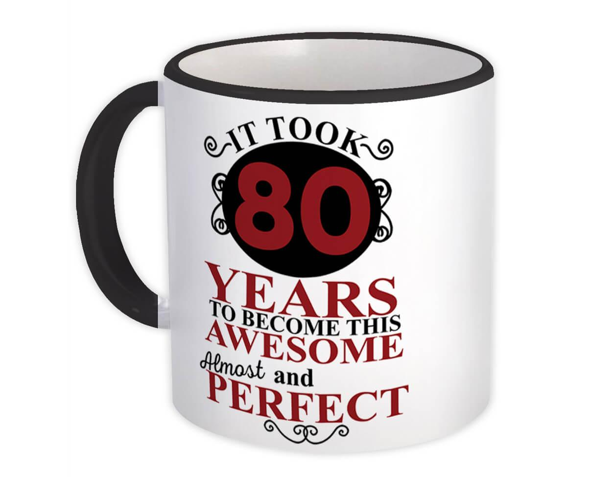 80 Years Birthday : Gift Mug It Took Me to Become This Awesome Perfect Eighty