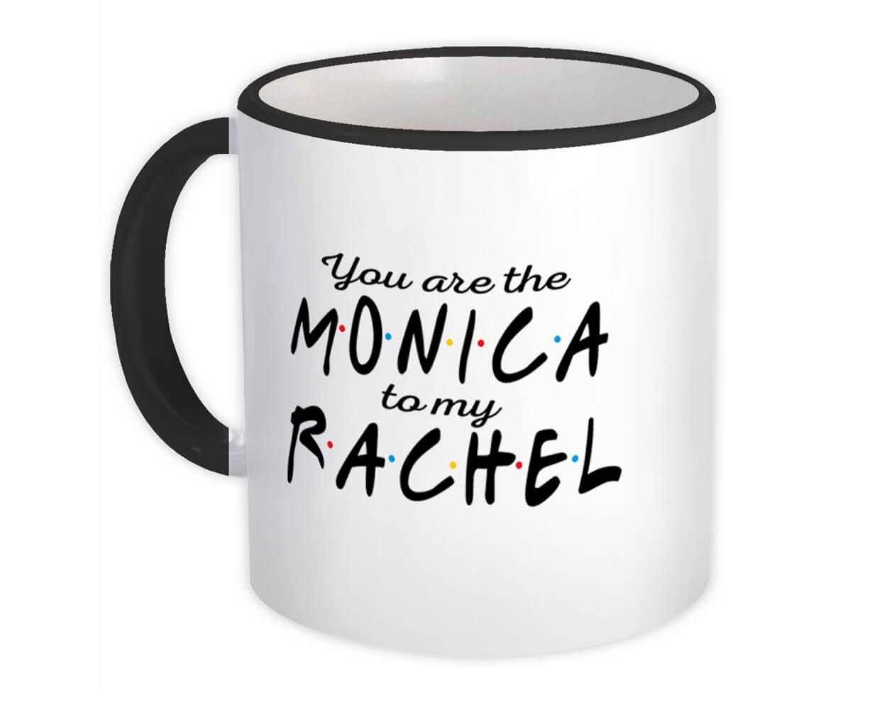 Friends : Gift Mug You Are The Monica to My Rachel