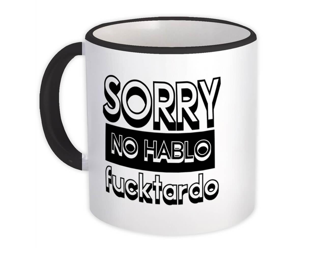 Sorry No Hablo Fucktardo : Gift Mug Funny Novelty Joke