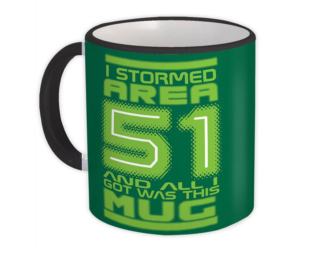 I Stormed Area 51 : Gift Mug Alien Geek Storm Mars Nasa Science Fiction Day Sci-FI