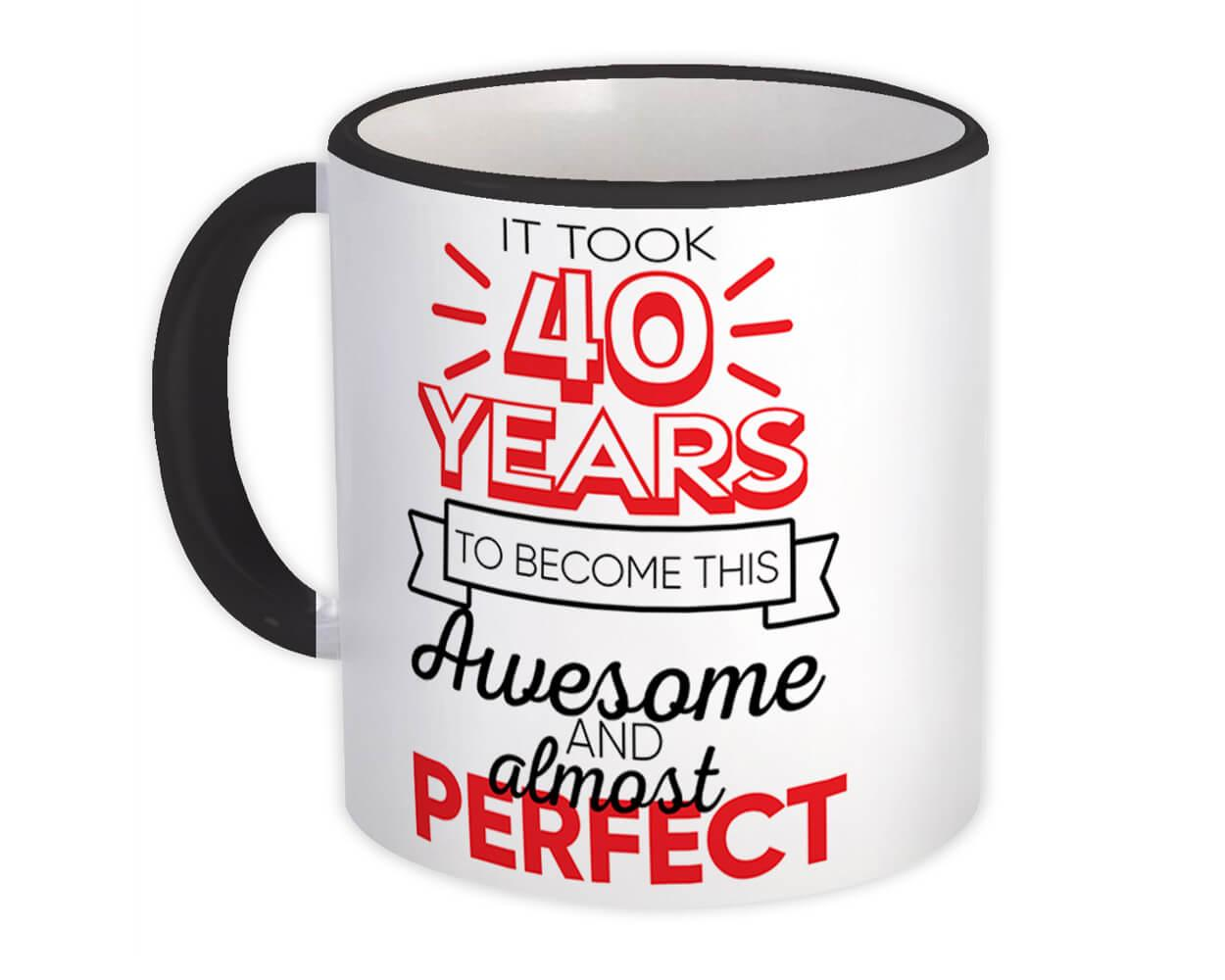 40 Years Birthday : Gift Mug to Become This Awesome Almost Perfect Forty