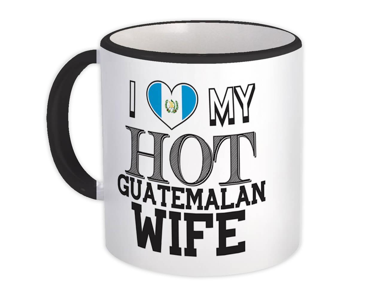 I Love My Hot Guatemalan Wife : Gift Mug Guatemala Flag Country Valentines Day