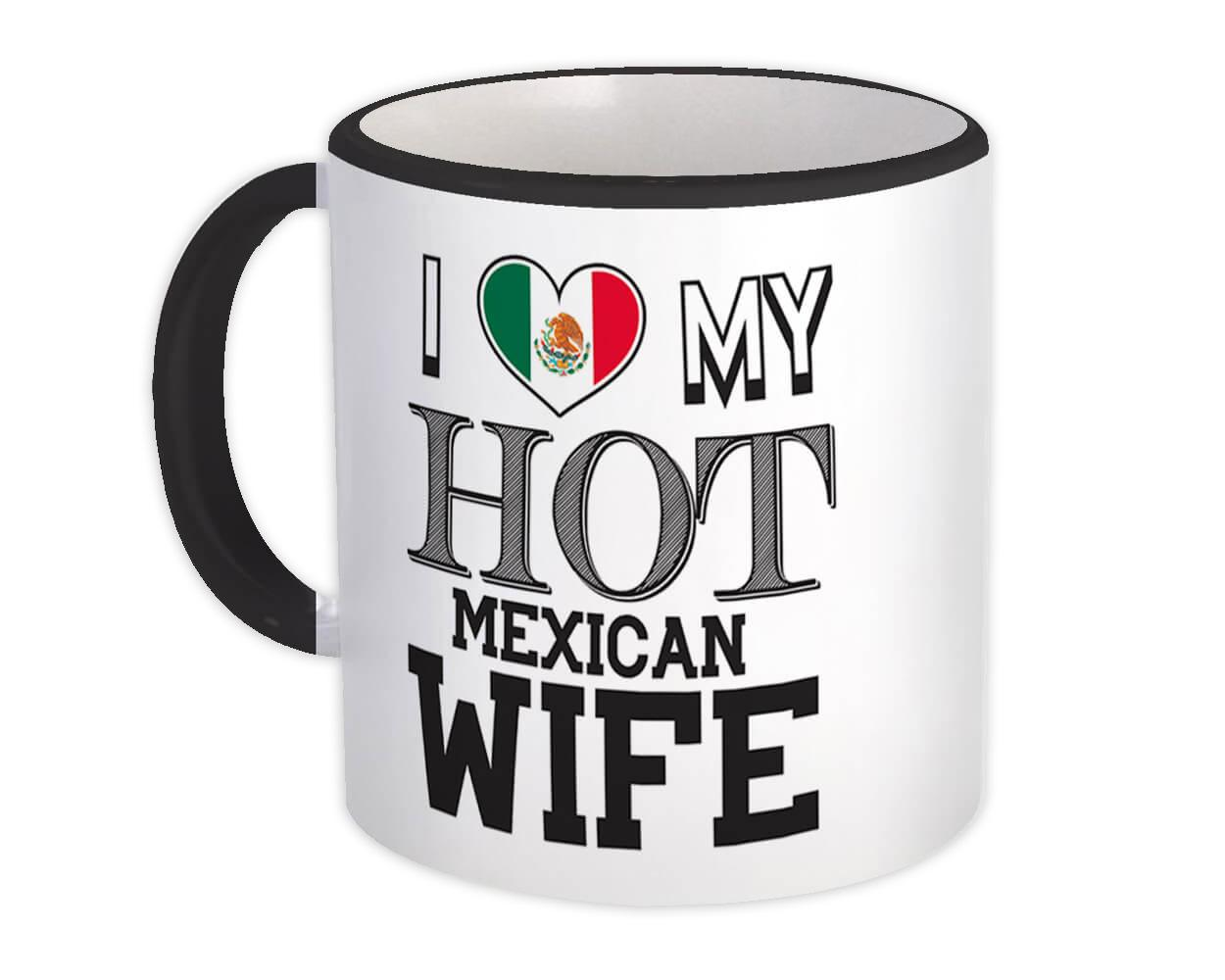 I Love My Hot Mexican Wife : Gift Mug Mexico Flag Country Valentines Day