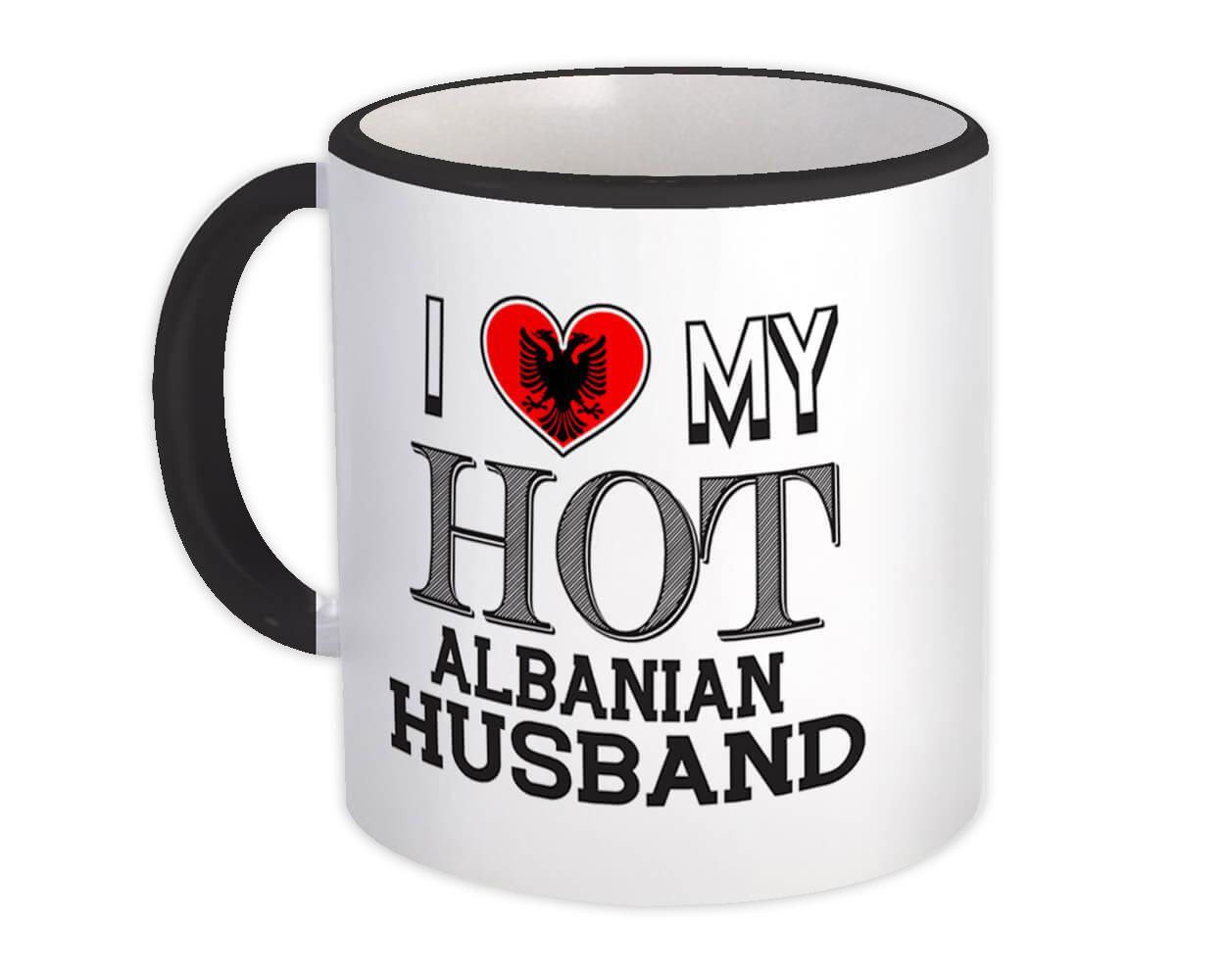 I Love My Hot Albanian Husband : Gift Mug Albania Flag Country Valentines Day