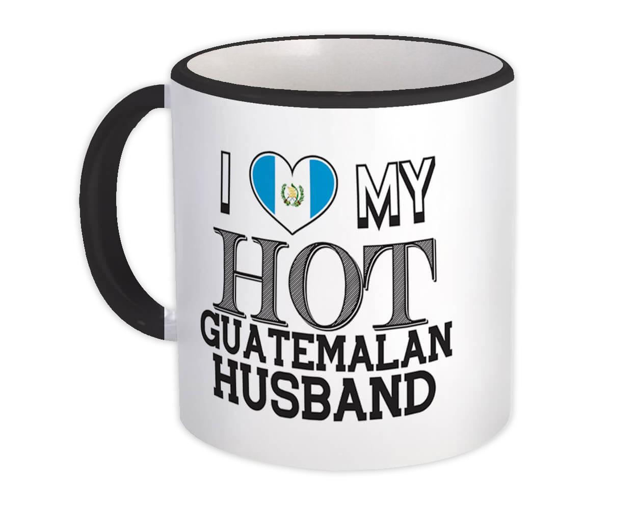 I Love My Hot Guatemalan Husband : Gift Mug Guatemala Flag Country Valentines