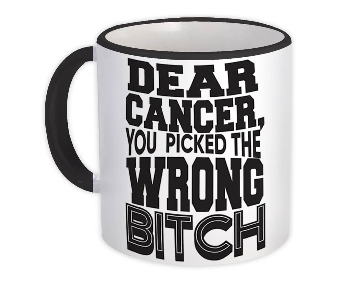 Dear Cancer You Picked the Wrong Bitch : Gift Mug Survivor Chemo Awareness