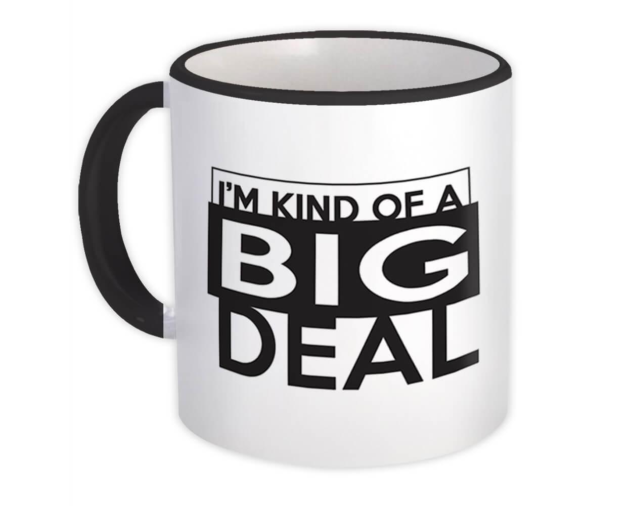 I am Kind of a Big Deal : Gift Mug Funny Work Office Coworker Friend Joke