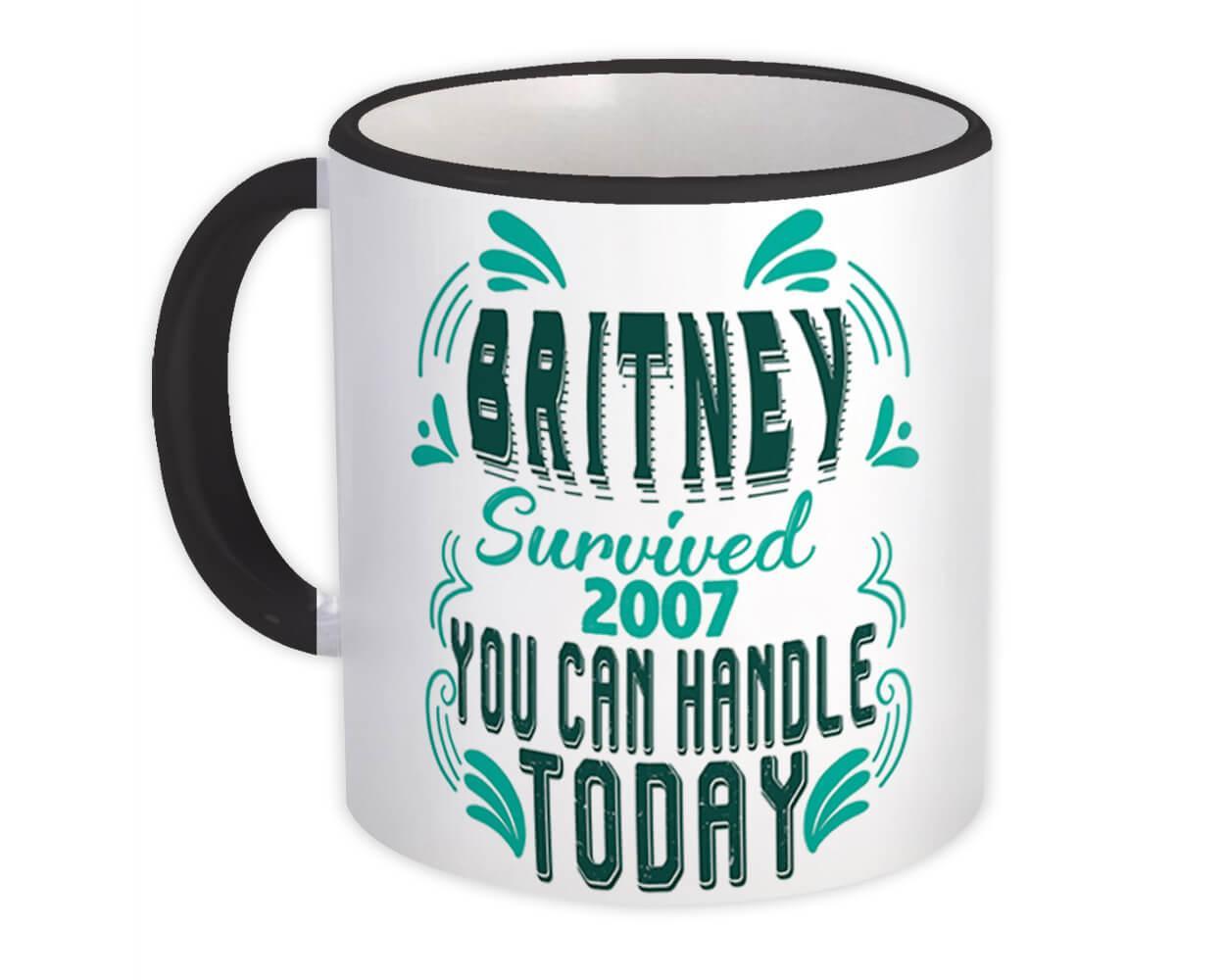 Britney Survived 2007 You can Handle Today : Gift Mug Motivational Funny Joke