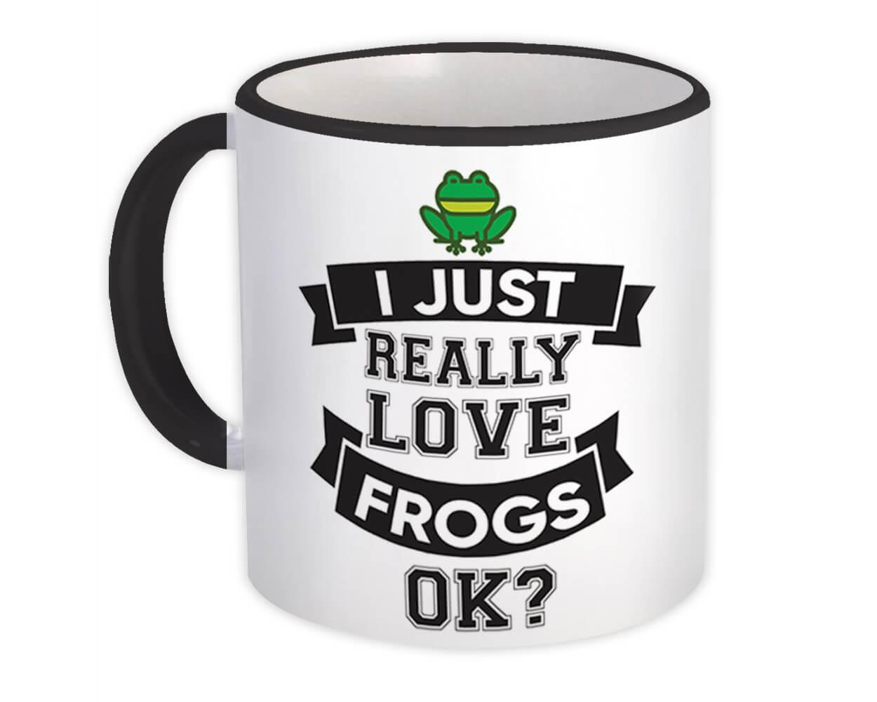 Really Love Frogs : Gift Mug Toad Cute Funny Animal Cute Funny