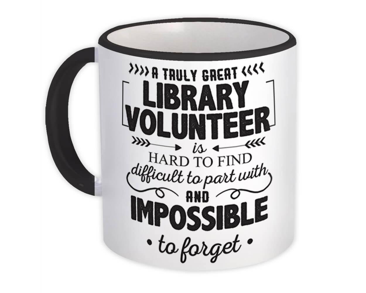 Library Volunteer Hard to Find Impossible to Forget : Gift Mug Occupation Work