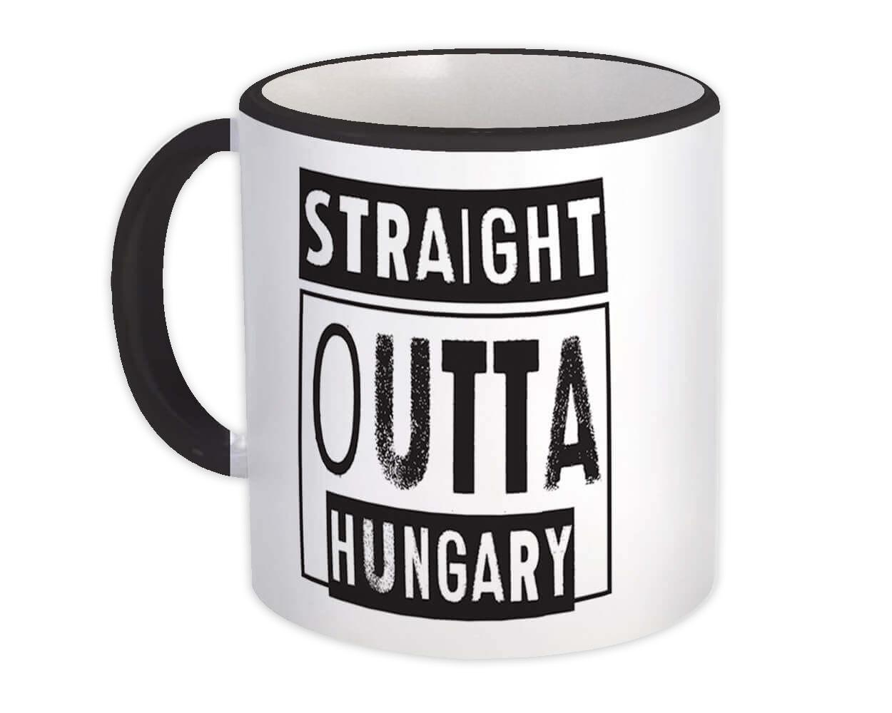 Straight Outta Hungary : Gift Mug Expat Country Hungarian