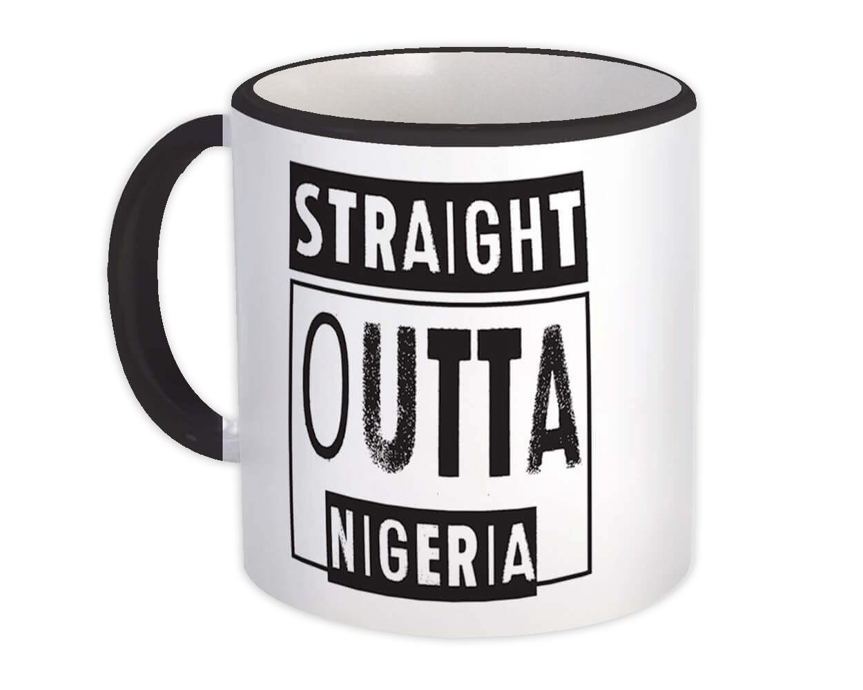 Straight Outta Nigeria : Gift Mug Expat Country Nigerian