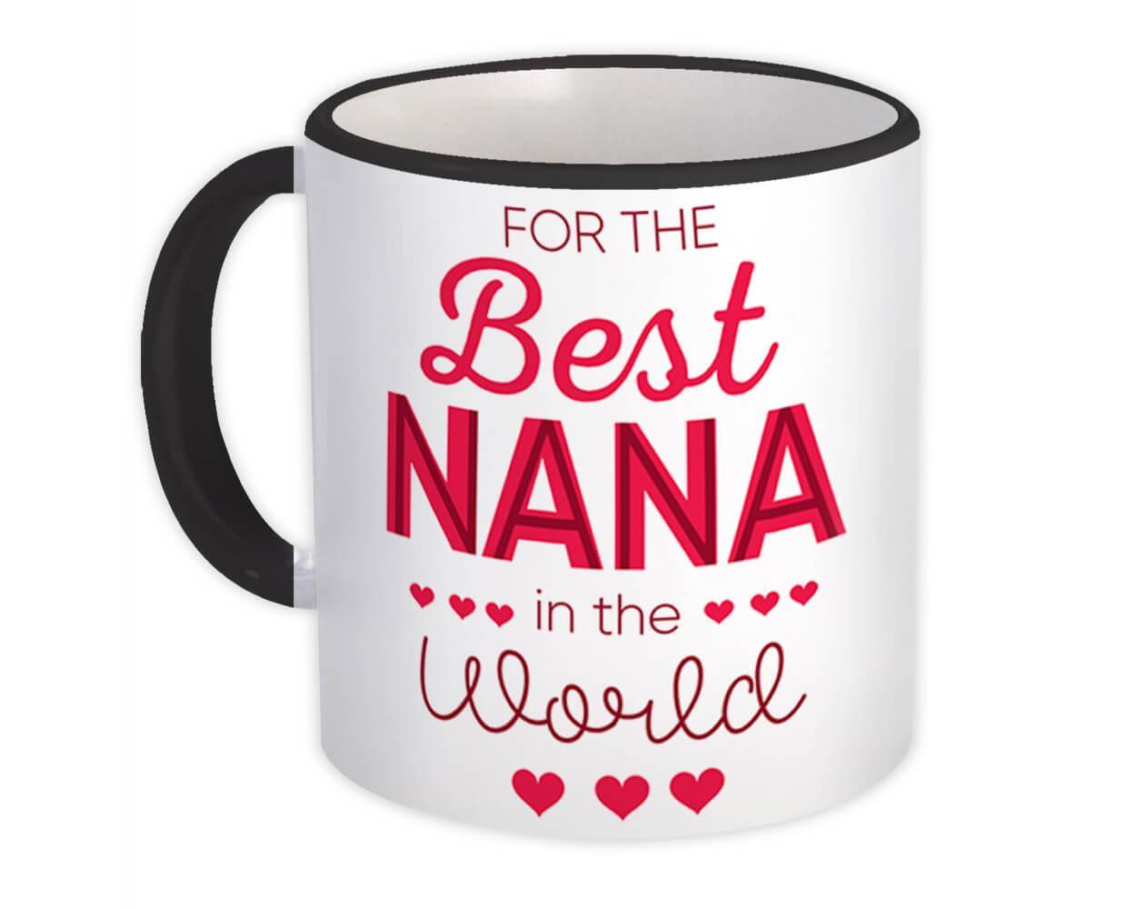 For the Best Nana in the World : Gift Mug Grandma Gigi Mimi Family Love