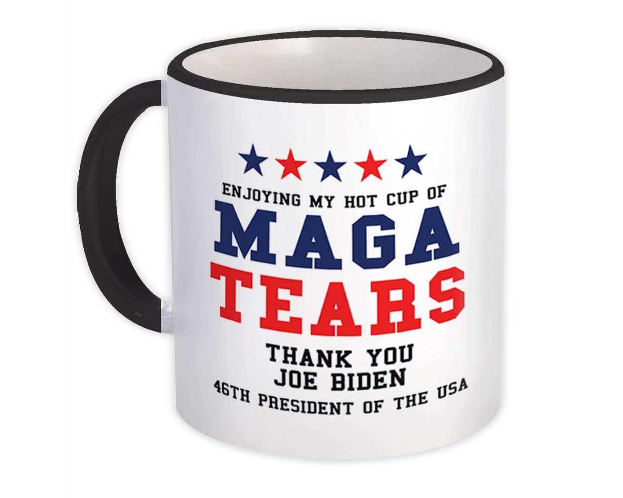 MAGA Tears Cup Joe Biden 46th President : Gift Mug Gag Anti Trump Democrat