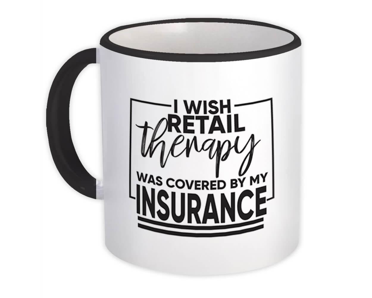 Retail Therapy : Gift Mug Covered by Insurance Funny