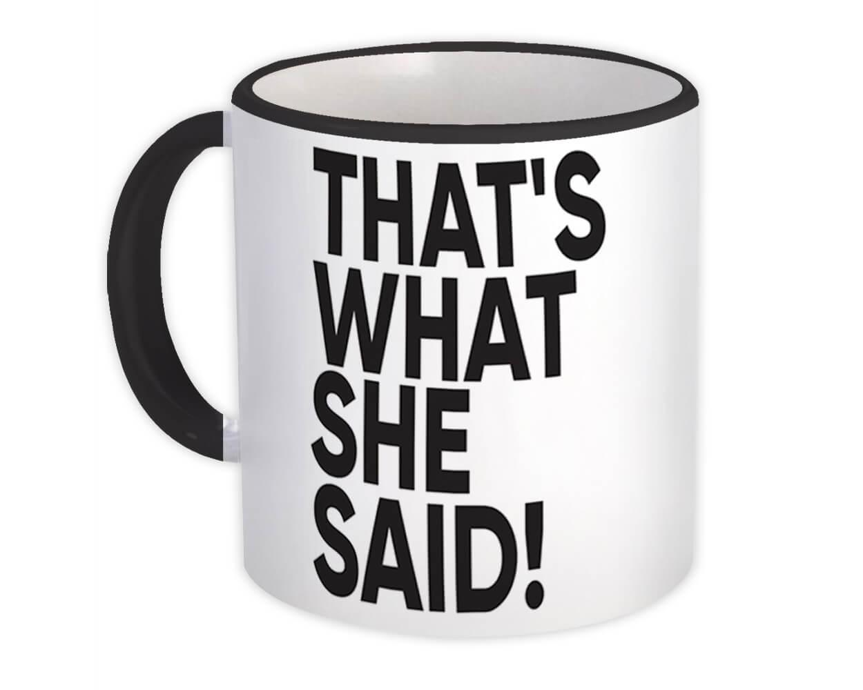 Thats What She Said : Gift Mug Funny Novelty Parody