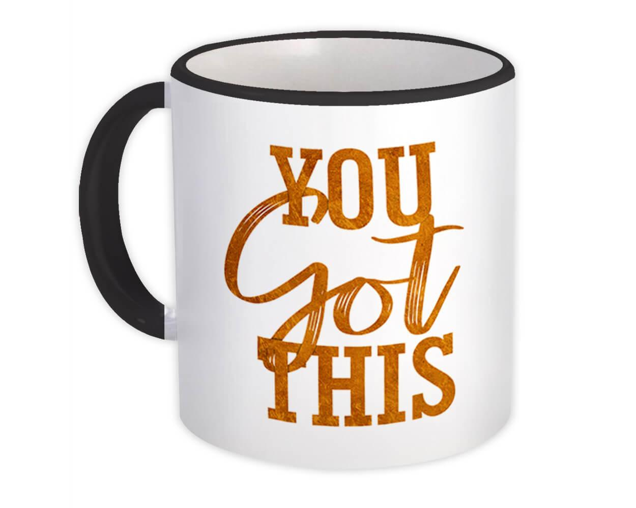 You got this : Gift Mug Motivational Quote Inspire Inspirational