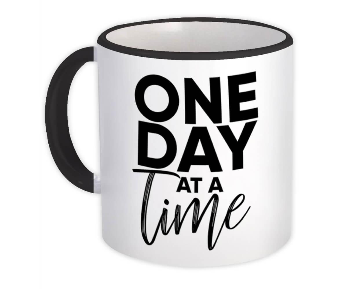 One day at a time : Gift Mug Motivational Quote Inspire