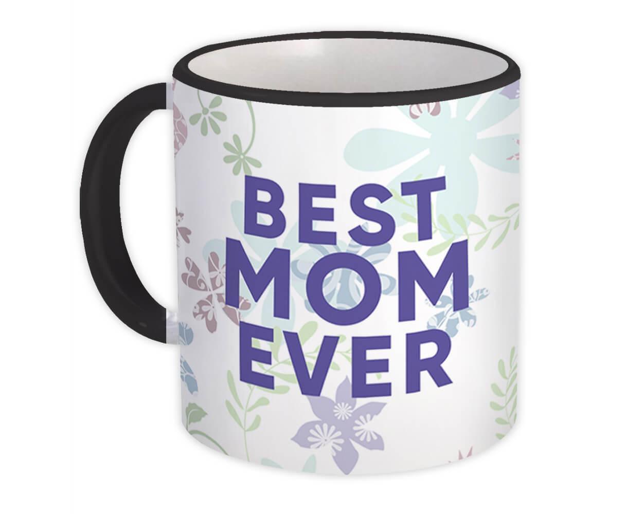 Best MOM Ever : Gift Mug Mother Day Floral Flower Birthday Christmas