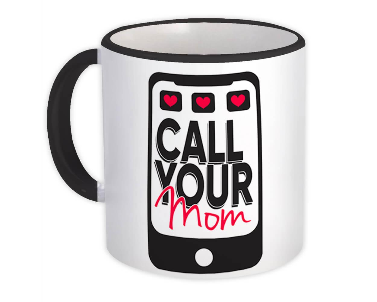 Call Your Mom : Gift Mug Mother Son Daughter Mothers Day