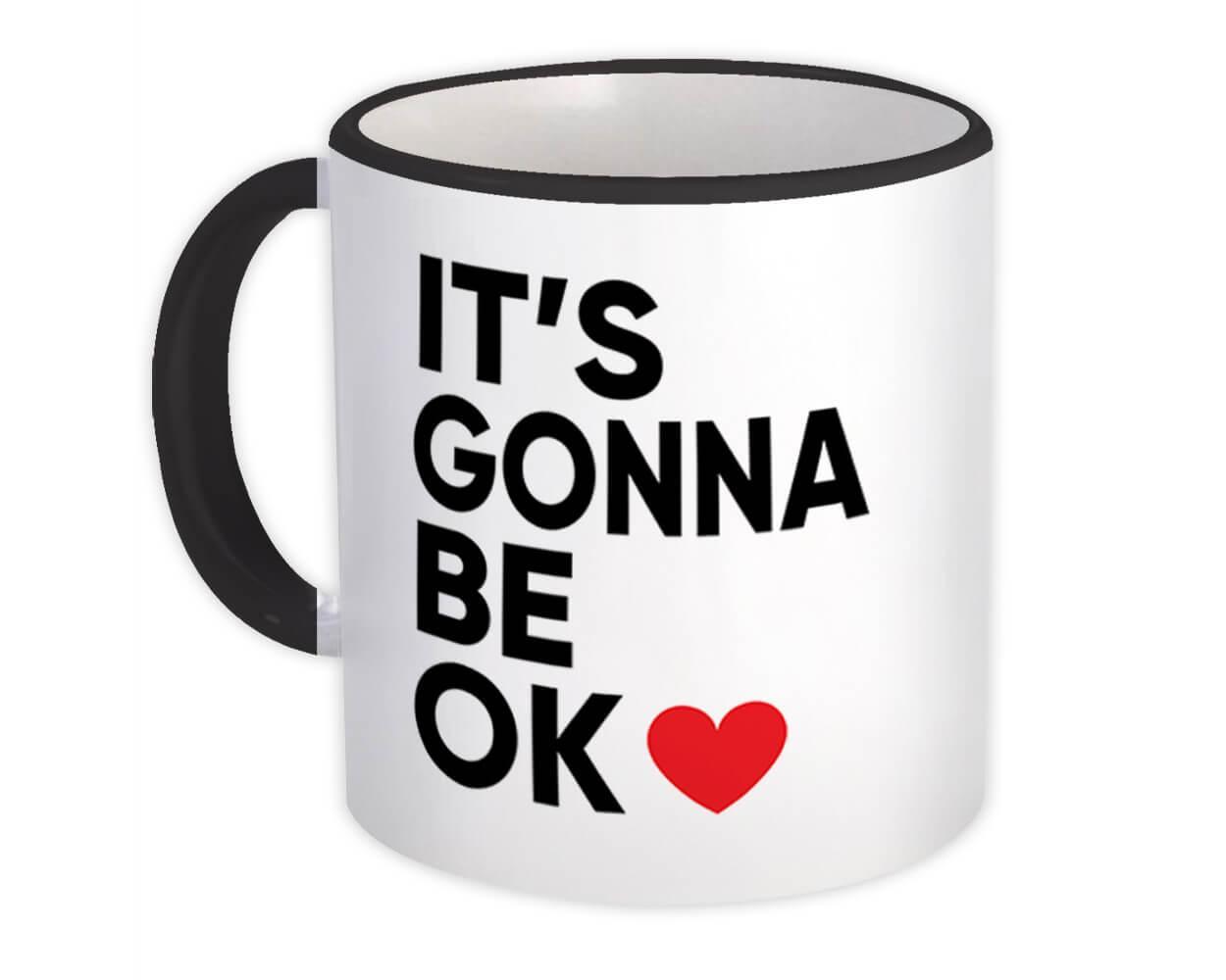 It's Gonna Be Ok : Gift Mug Get Well Quarantine Social Distancing