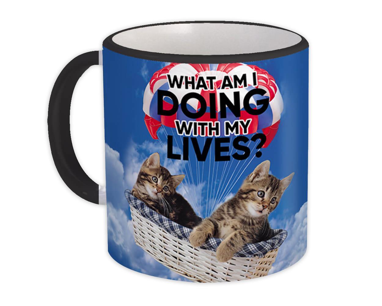 Cat Parachute : Gift Mug Funny Humor Cute Kitten What Am I Doing My Lives Animal