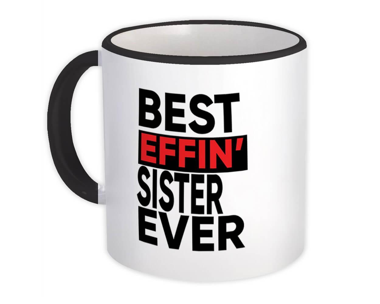 Best Effin SISTER Ever : Gift Mug Family Funny Joke F*ckingSibling Sis