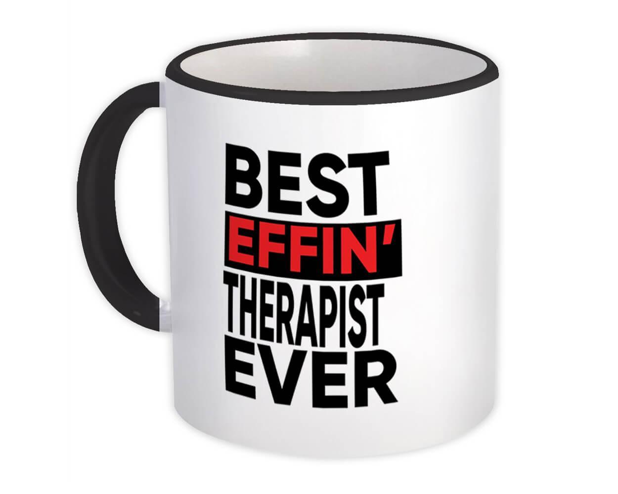 Best Effin THERAPIST Ever : Gift Mug Occupation Work Job Funny Joke F*cking