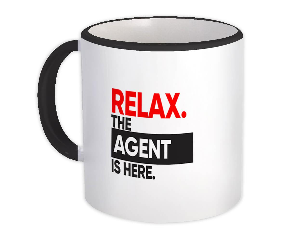 Relax The AGENT is here : Gift Mug Occupation Profession Work Office