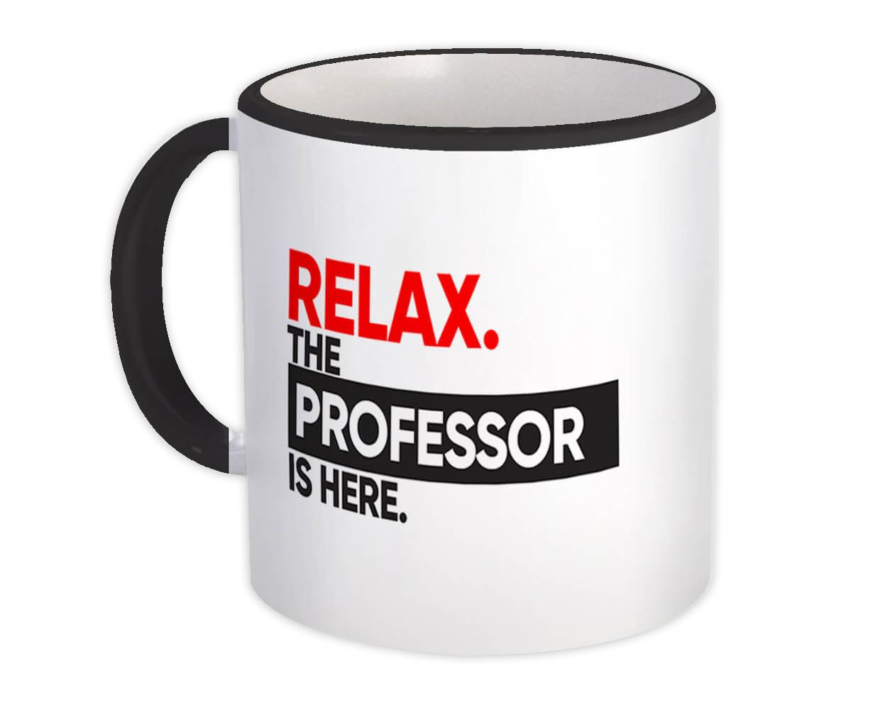 Relax The PROFESSOR is here : Gift Mug Occupation Profession Work Office